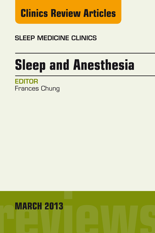 Sleep and Anesthesia, An Issue of Sleep Medicine Clinics,