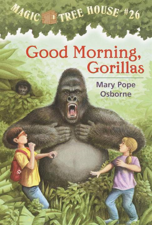 Magic Tree House #26: Good Morning, Gorillas By: Mary Pope Osborne,Sal Murdocca