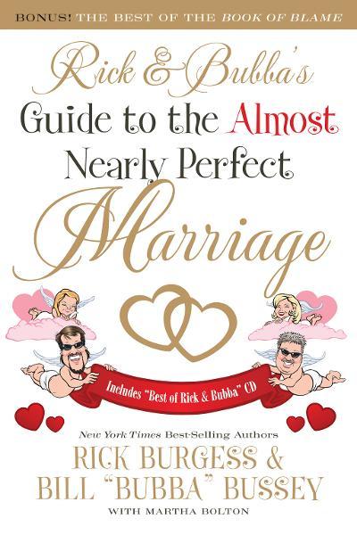 Rick and Bubba's Guide to the Almost Nearly Perfect Marriage By: Rick Burgess