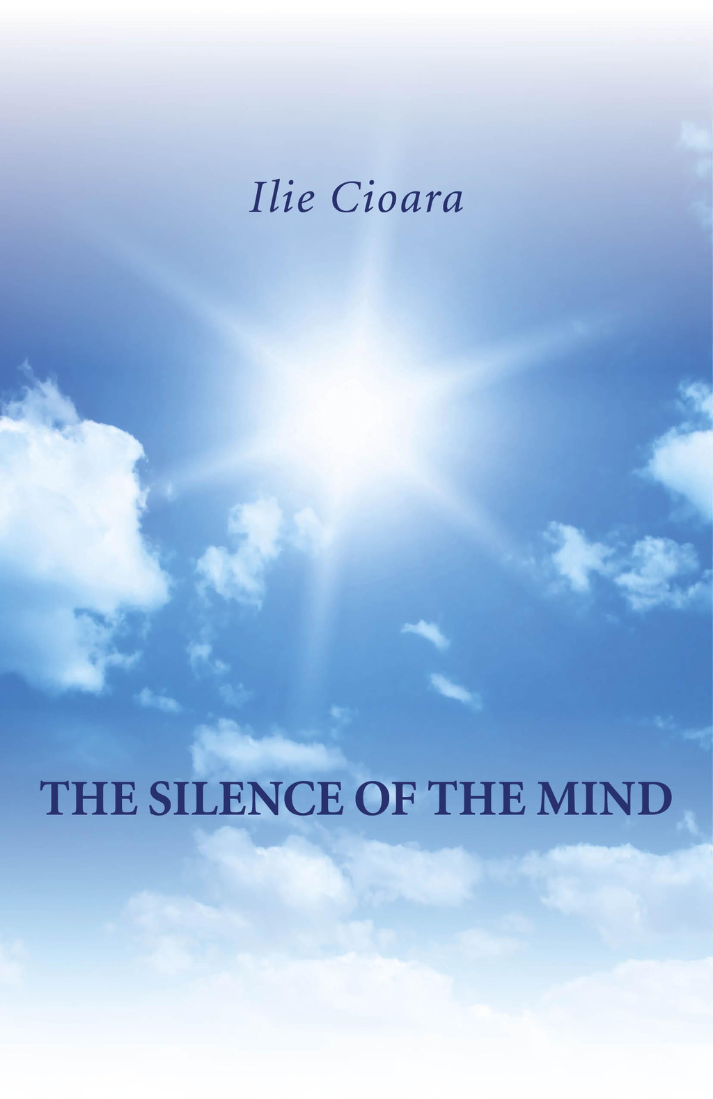 The Silence of the Mind By: Ilie Cioara