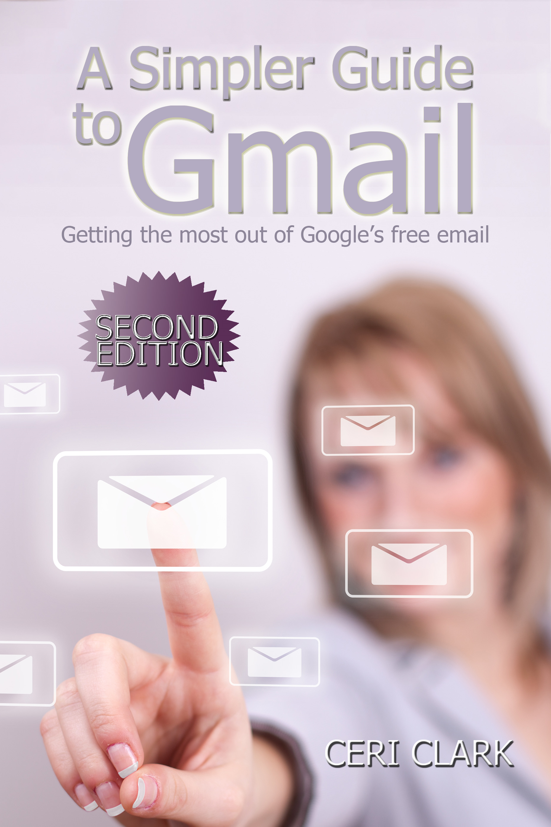 A Simpler Guide to Gmail, Second Edition By: Ceri Clark