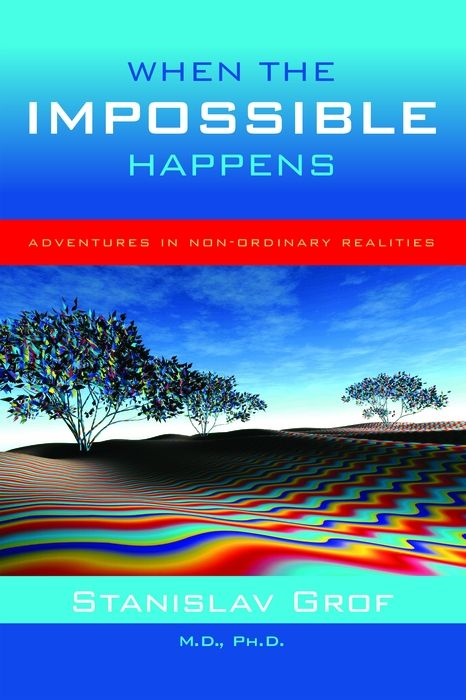 When The Impossible Happens By: Stanislav Grof