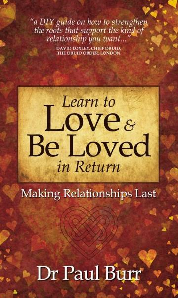 Learn to Love & Be Loved in Return: Making Relationships Last By: Paul Burr