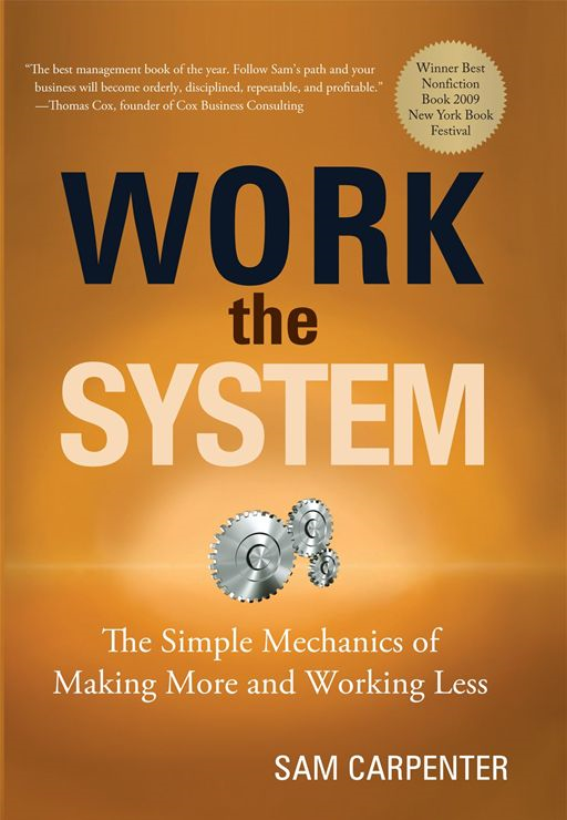 Work the System: The Simple Mechanics of Making More and Working Less (Third Edition)