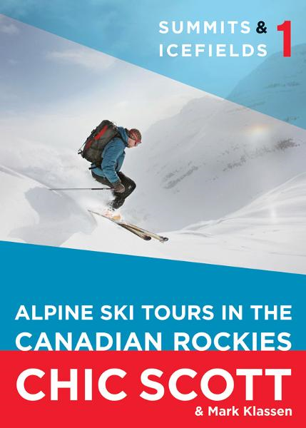 Summits & Icefields 1: Alpine Ski Tours in the Canadian Rockies By: Chic Scott