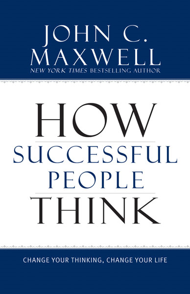 How Successful People Think By: John C. Maxwell