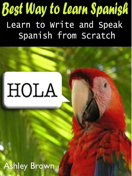 Best Way to Learn Spanish : Learn to Write and Speak Spanish from Scratch