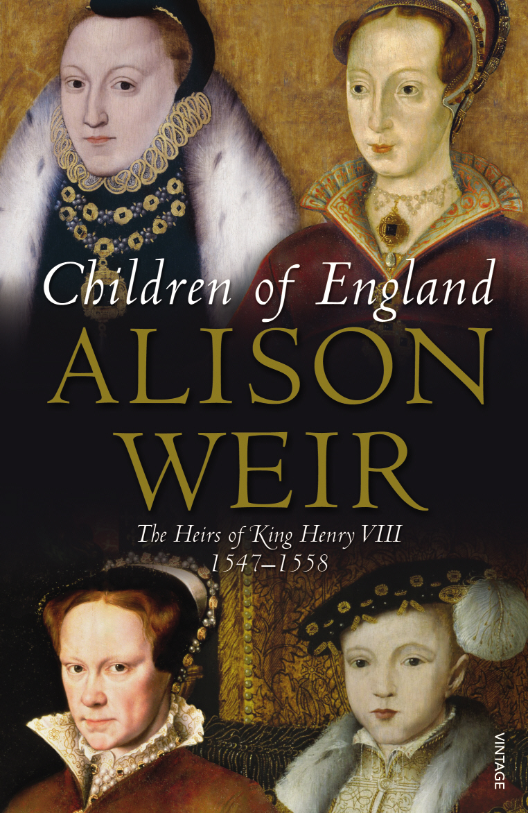 Children Of England The Heirs of King Henry VIII 1547-1558
