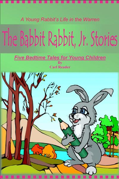 The Babbit Rabbit, Jr. Stories By: Carl Reader