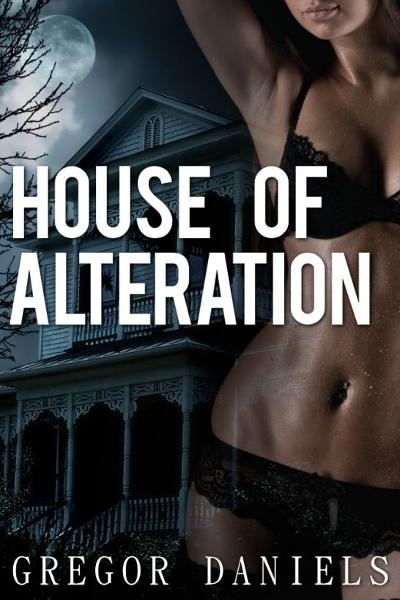 House of Alteration (Gender Transformation Erotica)