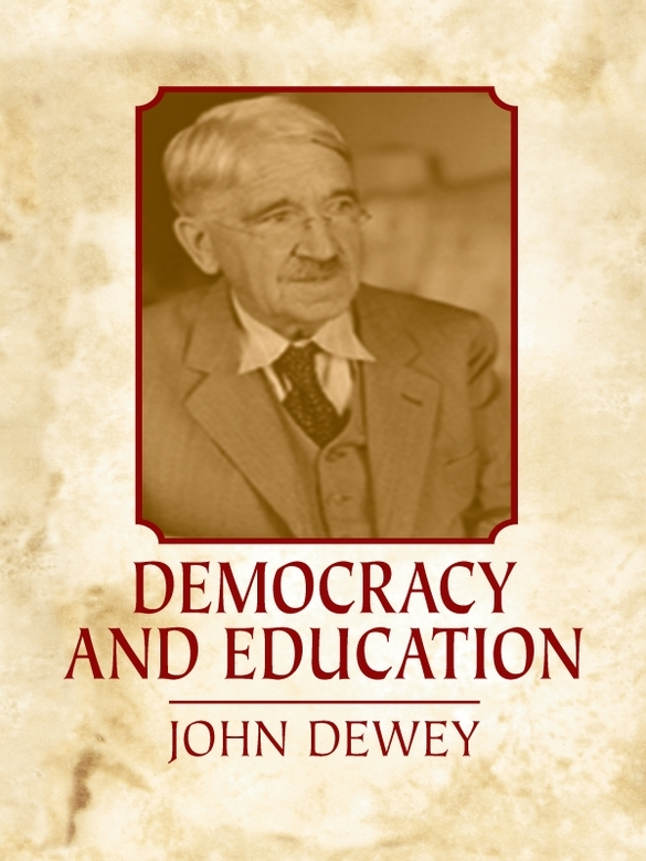 Democracy and Education By: John Dewey