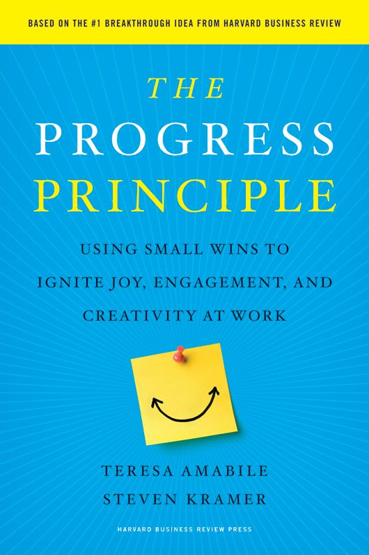The Progress Principle By: Steven Kramer,Teresa Amabile