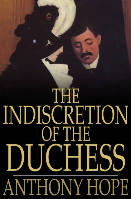 The Indiscretion of the Duchess By: Anthony Hope
