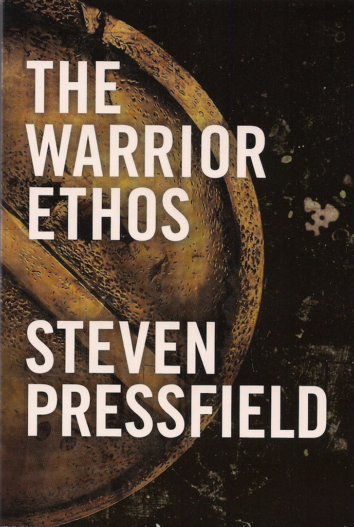 The Warrior Ethos By: Steven Pressfield