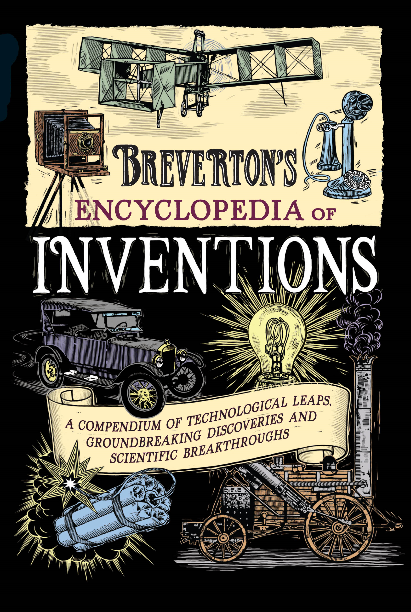 Breverton's Encyclopedia of Inventions A Compendium of Technological Leaps,  Groundbreaking Discoveries and Scientific Breakthroughs that Changed the W