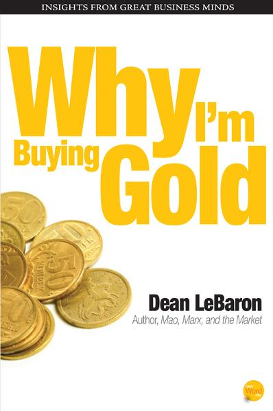Why Im Buying Gold By: Dean LeBaron