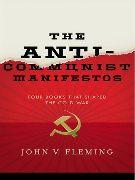 The Anti-Communist Manifestos: Four Books That Shaped the Cold War By: John V. Fleming
