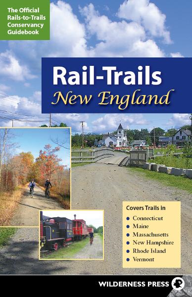 Rail-Trails New England By: Rails-to-Trails-Conservancy