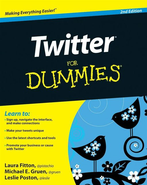 Twitter For Dummies By: Laura Fitton,Leslie Poston,Michael Gruen