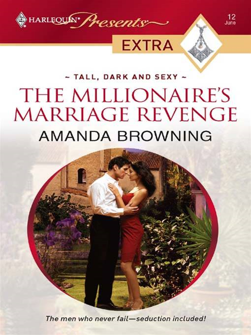 The Millionaire's Marriage Revenge By: Amanda Browning