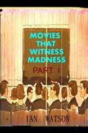 online magazine -  Movies That Witness Madness Part I