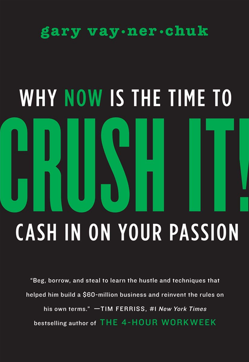 Crush It! By: Gary Vaynerchuk
