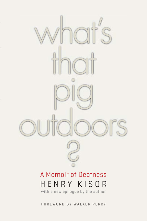 What's That Pig Outdoors?: A Memoir of Deafness By: Henry Kisor