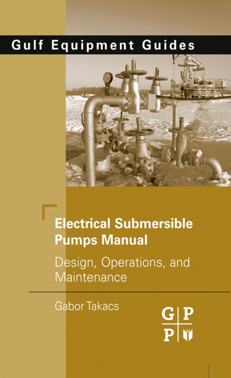 Electrical Submersible Pumps Manual Design,  Operations,  and Maintenance