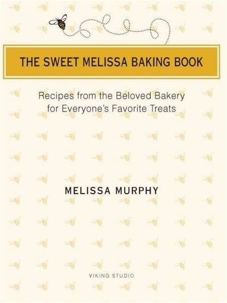 The Sweet Melissa Baking Book: Recipes from the Beloved Bakery for Everyone's Favorite Treats By: Melissa Murphy