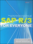 SAP R/3 for Everyone: Step-by-Step Instructions, Practical Advice, and Other Tips and Tricks for Working with SAP By: Jim Mazzullo,Peter Wheatley