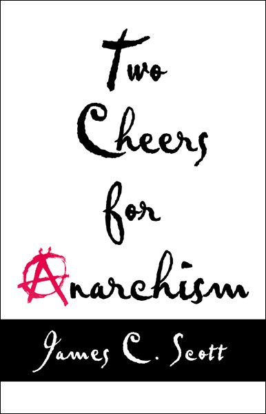 Two Cheers for Anarchism By: James C. Scott