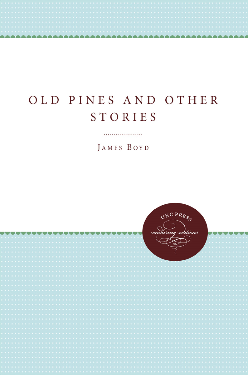 Old Pines and Other Stories By: James Boyd