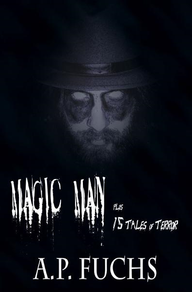 Magic Man Plus 15 Tales of Terror: A Collection of Horror Stories By: A.P. Fuchs