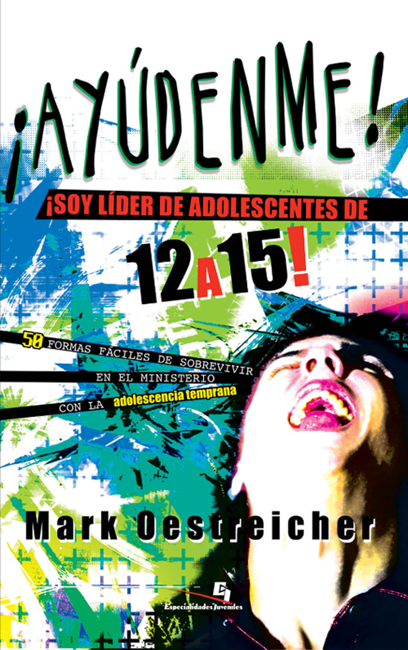 ¡Ayúdenme! Lidero adolescentes de 12 a 15 By: Mark   Oestreicher
