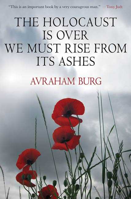 The Holocaust Is Over; We Must Rise From its Ashes By: Avraham Burg