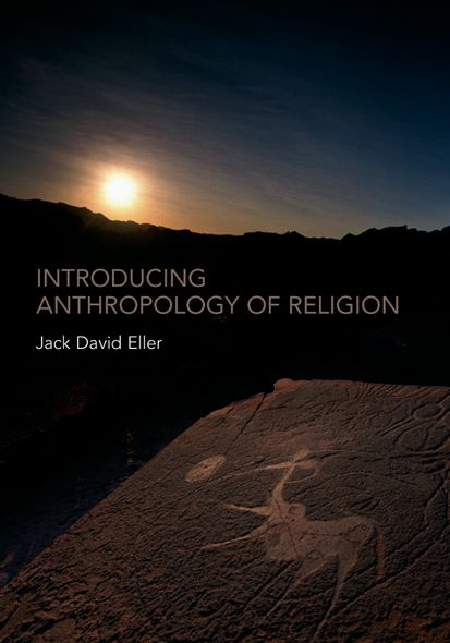 Introducing Anthropology of Religion By: Jack David Eller