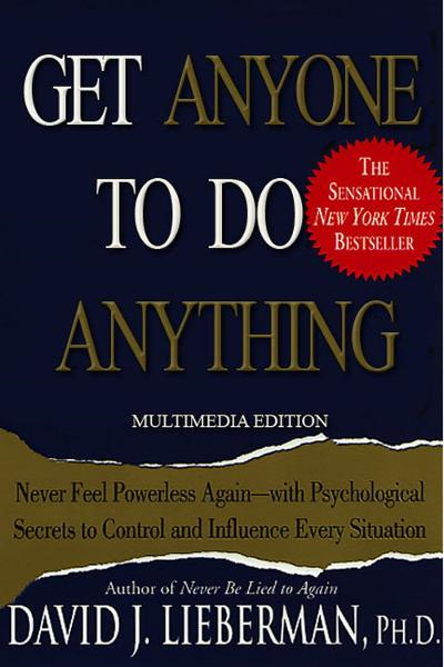 Get Anyone to Do Anything By: David Lieberman