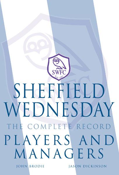 Sheffield Wednesday The Complete Record: Players and Managers