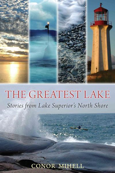 The Greatest Lake: Stories from Lake Superior's North Shore By: Mihell, Conor