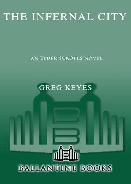 The Infernal City: An Elder Scrolls Novel By: Greg Keyes