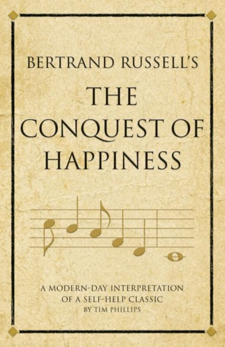 Bertrand Russell's The Conquest of Happiness: A modern-day interpretation of a self-help classic By: Phillips, Tim