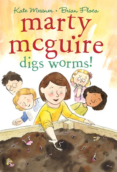 Marty McGuire Digs Worms! By: Kate Messner,Brian Floca