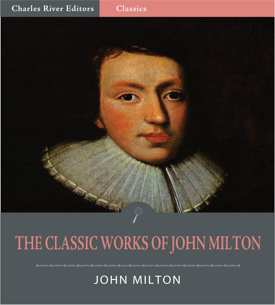 The Classic Works of John Milton: Paradise Lost, Paradise Regained and Others (Illustrated Edition)