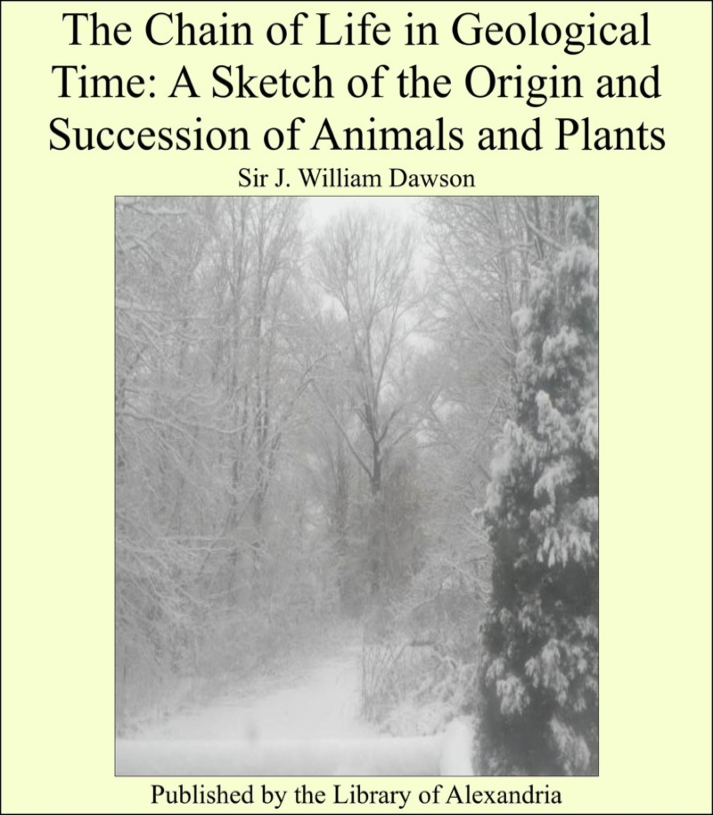 The Chain of Life in Geological Time: A Sketch of the Origin and Succession of Animals and Plants