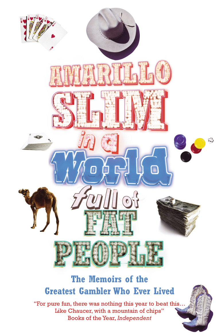Amarillo Slim In A World Full Of Fat People The Memoirs of the Greatest Gambler Who Ever Lived