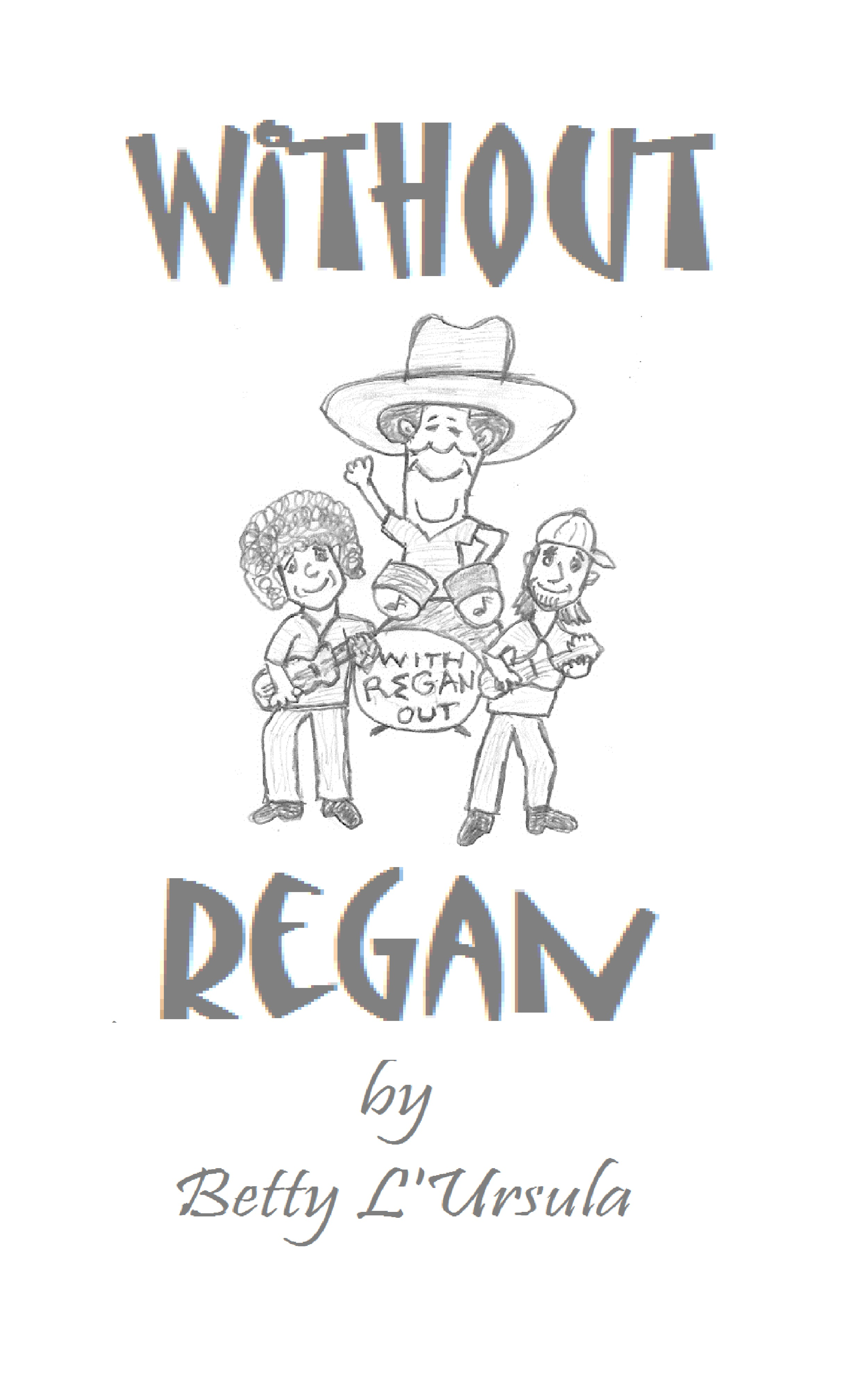 Without Regan By: Betty L'Ursula