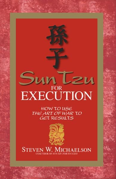 Sun Tzu For Execution: How to Use the Art of War to Get Results
