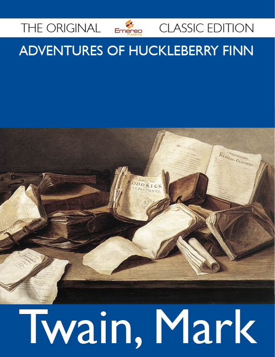 Adventures of Huckleberry Finn - The Original Classic Edition By: Mark Twain