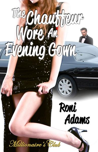The Chauffeur Wore An Evening Gown By: Roni Adams