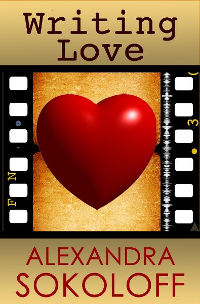 Writing Love: Screenwriting Tricks for Authors II By: Alexandra Sokoloff